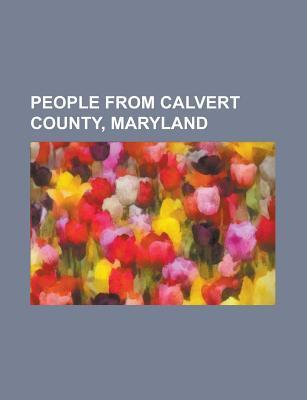 People from Calvert County, Maryland: Tom Clancy, Roger B. Taney, Louisa Adams, James Wilkinson, Thomas Johnson, Henry Gantt, Joseph Kent  by  Books LLC
