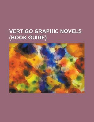 Vertigo Graphic Novels: The Sandman: Endless Nights, the Fountain, God Save the Queen, All His Engines, 1001 Nights of Snowfall, Orbiter  by  Books LLC