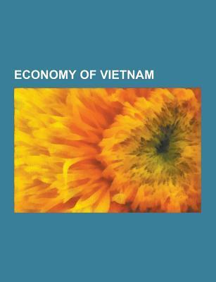 Economy of Vietnam: Vietnamese ng, Asean-china Free Trade Area, Agriculture in Vietnam, Commercial Import Program, Manufacturing in Vietnam  by  Books LLC