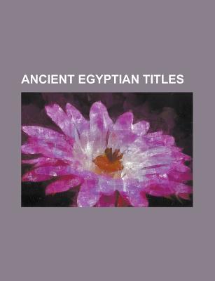Ancient Egyptian Titles Books LLC