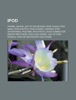 iPod: iPhone, Dadvsi, List of IOS Devices, iPod Touch, iPod Nano, iPod Shuffle, iPod Classic, Vertigo, iPod Advertising, IPO  by  Source Wikipedia