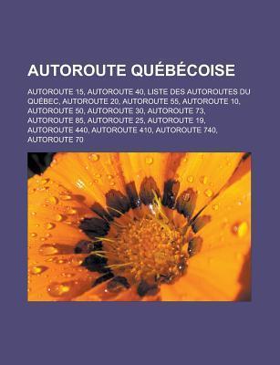 Autoroute Quebecoise: Autoroute 15, Autoroute 40, Liste Des Autoroutes Du Quebec, Autoroute 20, Autoroute 55, Autoroute 10, Autoroute 50, Autoroute 30, Autoroute 73, Autoroute 85, Autoroute 25, Autoroute 19, Autoroute 440, Autoroute 410 Source Wikipedia