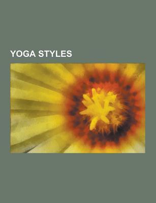 Yoga Styles: Yoga, Bikram Yoga, Kundalini Yoga, Bhakti, AGNI Yoga, Integral Yoga, Siddha Yoga, Yoga-Nidra, Raja Yoga, Dream Yoga, D  by  Source Wikipedia