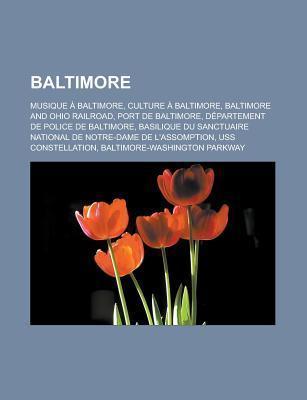 Baltimore: Musique a Baltimore, Culture a Baltimore, Baltimore and Ohio Railroad, Port de Baltimore, Departement de Police de Baltimore, Basilique Du Sanctuaire National de Notre-Dame de LAssomption, USS Constellation  by  Source Wikipedia