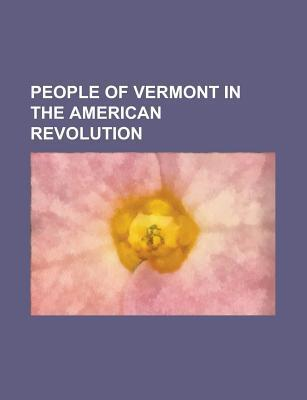 People of Vermont in the American Civil War: George Dewey, Chester A. Arthur, Leavitt Hunt, William Henry Jackson, Theodore S. Peck  by  Books LLC