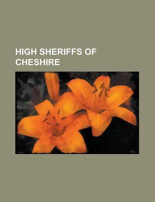 High Sheriffs of Cheshire: High Sheriff of Cheshire Books LLC