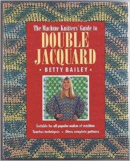 The Machine Knitters Guide to Double Jacquard  by  Betty Bailey