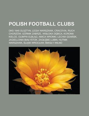 Polish Football Clubs: Oks 1945 Olsztyn, Legia Warszawa, Cracovia, Ruch Chorzow, Gornik Zabrze, Wis Oka D Bica, Korona Kielce, Olimpia Elbl G  by  Source Wikipedia