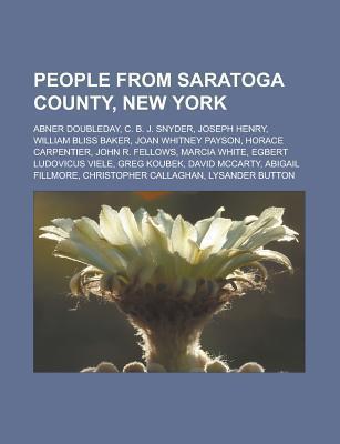 People from Saratoga County, New York: Abner Doubleday, C. B. J. Snyder, Joseph Henry, William Bliss Baker, Joan Whitney Payson, Horace Carpentier, John R. Fellows, Marcia White, Egbert Ludovicus Viele, Greg Koubek, David McCarty Books LLC