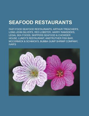 Seafood Restaurants: Fast-Food Seafood Restaurants, Arthur Treachers, Long John Silvers, Red Lobster, Harry Ramsdens, Legal Sea Foods Source Wikipedia