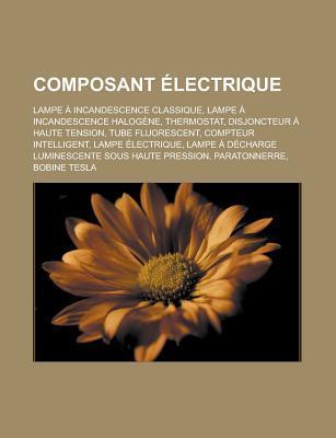 Composant Electrique: Lampe a Incandescence Classique, Lampe a Incandescence Halogene, Thermostat, Disjoncteur a Haute Tension, Tube Fluorescent, Compteur Intelligent, Lampe Electrique Source Wikipedia