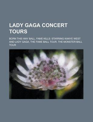 Lady Gaga Concert Tours  by  Books LLC