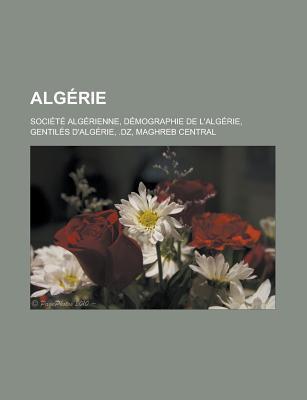 Algerie: Societe Algerienne, Demographie de LAlgerie, Gentiles DAlgerie, .Dz, Maghreb Central Source Wikipedia