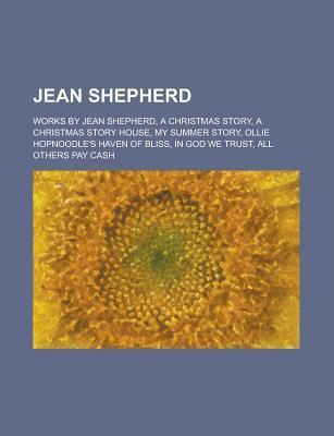 Jean Shepherd: A Christmas Story House, My Summer Story, Ollie Hopnoodles Haven of Bliss, Books LLC