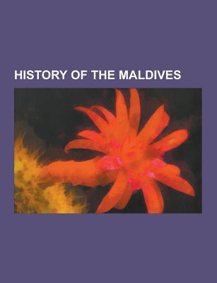 History of the Maldives: Elections in the Maldives, Riots and Civil Unrest in the Maldives, Sultans of the Maldives, United Suvadive Republic  by  Source Wikipedia