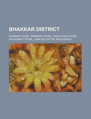 Bhakkar District: Bhakkar Tehsil, Mankera Tehsil, Darya Khan Tehsil, Kaloorkot Tehsil, Chak No.209 Tda, Mullanwali, Books LLC