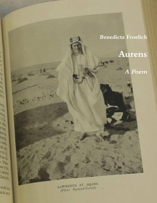 Aurens: A Poem for T.E.L.  by  Benedicta Froelich