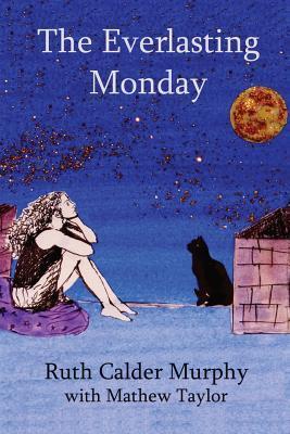 The Everlasting Monday Ruth Calder Murphy