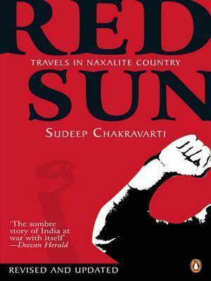 Red Sun: Travels in Naxalite Country  by  Sudeep Chakravarti