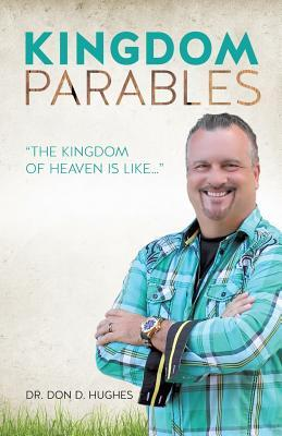 Kingdom Parables  by  Don D. Hughes