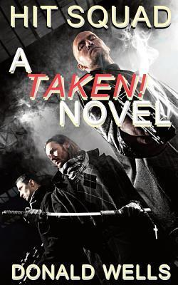 Hit Squad: A Taken! Novel  by  Donald Wells