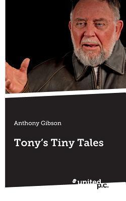 Tonys Tiny Tales  by  Anthony Gibson