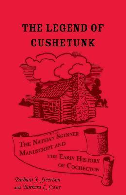 The Legend of Cushetunk: The Nathan Skinner Manuscript and the Early History of Cochecton  by  Barbara J. Sivertsen