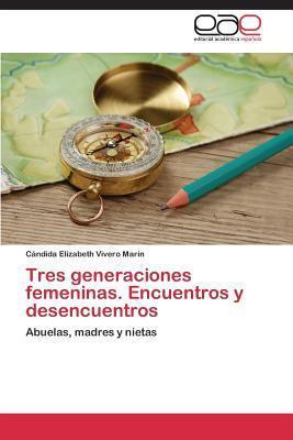 Tres Generaciones Femeninas. Encuentros y Desencuentros Vivero Marin Candida Elizabeth