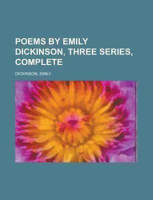 Poems By Emily Dickinson, Three Series, Complete  by  Emily Dickinson