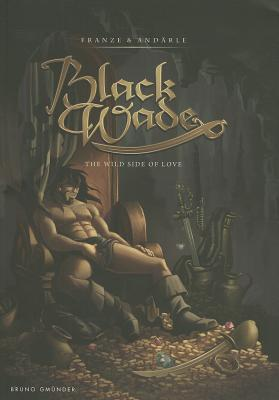 Black Wade: The Wild Side of Love Franze & Andrle
