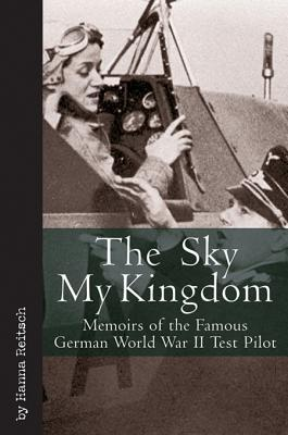 The Sky My Kingdom Hanna Reitsch