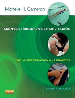 Agentes Fisicos En Rehabilitacion: de La Investigacion a la Practica  by  Michelle H Cameron
