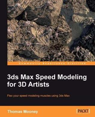 3ds Max Speed Modeling for 3D Artists  by  Thomas Mooney