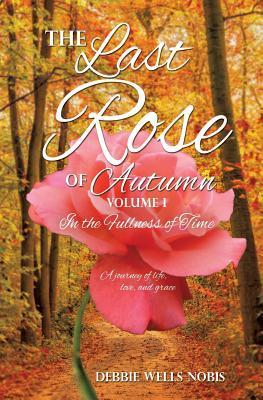 The Last Rose of Autumn  by  Debbie Wells Nobis