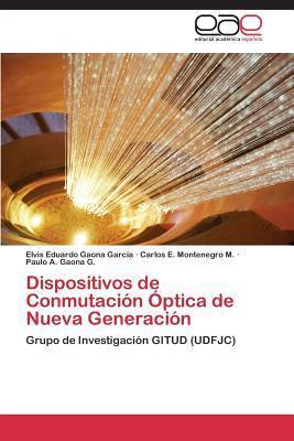 Dispositivos de Conmutacion Optica de Nueva Generacion  by  Elvis Eduardo Gaona García