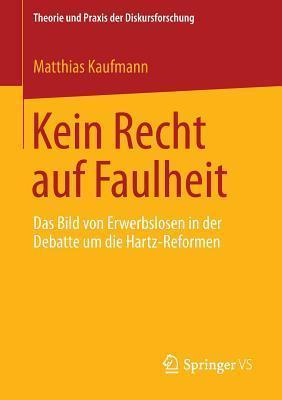 Kein Recht Auf Faulheit: Das Bild Von Erwerbslosen in Der Debatte Um Die Hartz-Reformen Matthias Kaufmann