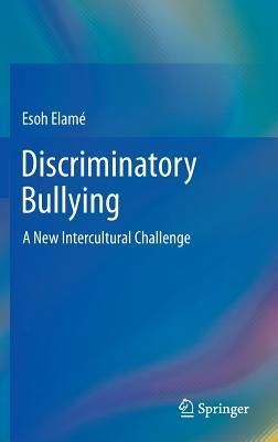 Discriminatory Bullying: A New Intercultural Challenge  by  Esoh Elame