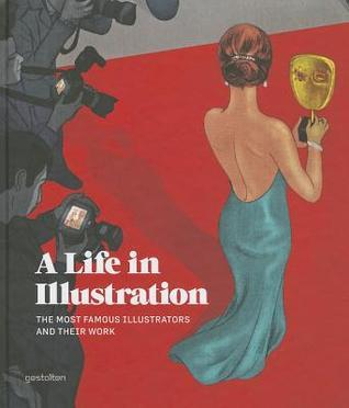 A Life in Illustration: The Most Famous Illustrators and Their Work  by  Robert Klanten