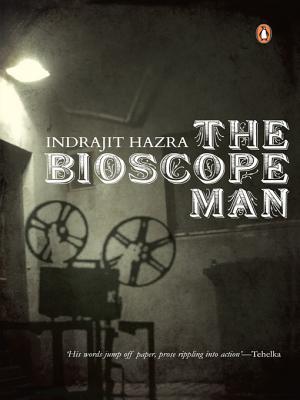 Bioscope Man  by  Indrajit Hazra