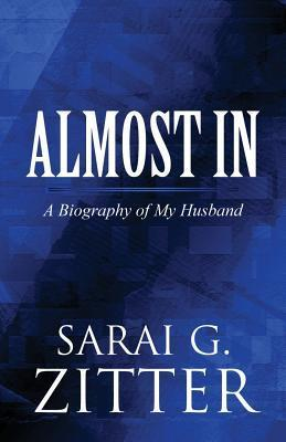 Amost in: A Biography of My Husband  by  Sarai G Zitter