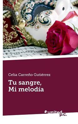 Tu Sangre, Mi Melodia  by  Celia Carreno Gutierrez