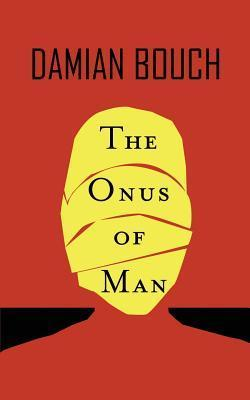 The Onus of Man Damian Bouch