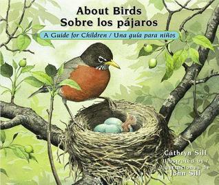 About Birds/Sobre Los Pajaros: A Guide for Children/Una Guia Para Ninos Cathryn Sill