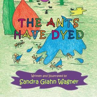 The Ants Have Dyed  by  Sandra Glahn Wagner