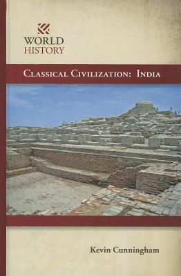 Classical Civilization: India  by  Kevin Cunningham