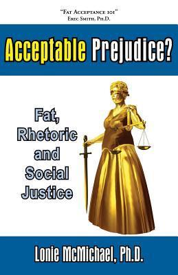 Acceptable Prejudice? Fat, Rhetoric and Social Justice Lonie McMichael