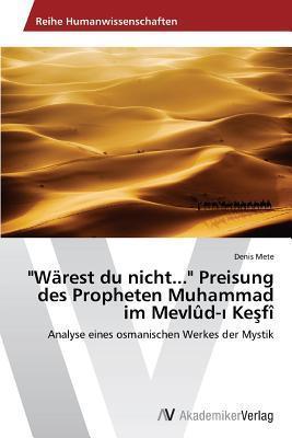 Warest Du Nicht... Preisung Des Propheten Muhammad Im Mevlud- Ke Fi  by  Mete Denis
