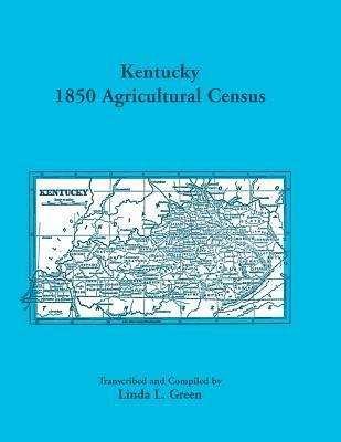 Kentucky 1850 Agricultural Census for Letcher, Lewis, Lincoln, Livingston, Logan, McCracken, Madison, Marion, Marshall, Mason, Meade, Mercer, Monroe, Montgomery, Morgan, Muhlenburg, and Nelson Counties Linda L. Green