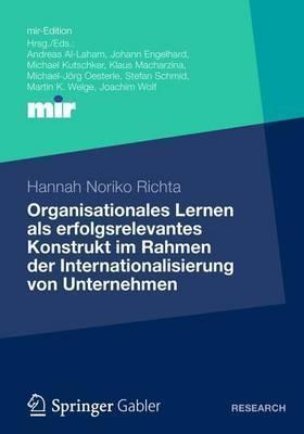 Organisationales Lernen ALS Erfolgsrelevantes Konstrukt Im Rahmen Der Internationalisierung Von Unternehmen Hannah Noriko Richta