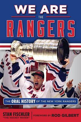 We Are the Rangers: The Oral History of the New York Rangers Stan Fischler
